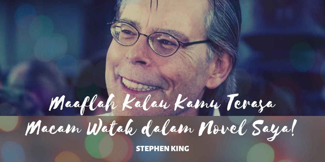 Maaflah Kalau Kamu Terasa Macam Watak dalam Novel Saya – Stephen King