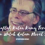 Maaflah Kalau Kamu Terasa Macam Watak dalam Novel Saya - Stephen King